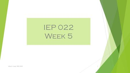 IEP 022 Week 5 Jihye G. Jung - NSCC 20141. Day 1 Agenda 1.Sign on the attendance shift 2.Turn in your double-entry journal chapter 6 & Ch. 2 vocabulary.