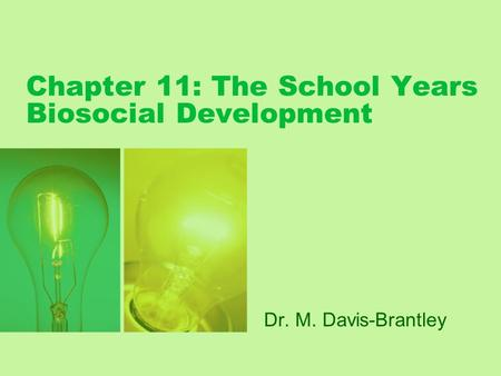 Chapter 11: The School Years Biosocial Development Dr. M. Davis-Brantley.