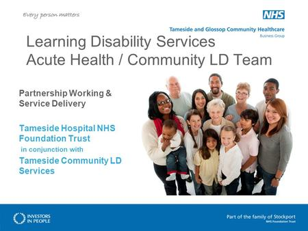 Learning Disability Services Acute Health / Community LD Team Partnership Working & Service Delivery Tameside Hospital NHS Foundation Trust in conjunction.
