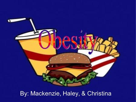 By: Mackenzie, Haley, & Christina. Obesity's Impact on Health Increases the risk of premature death, hearth attack, diabetes, gallbladder disease, hypertension,