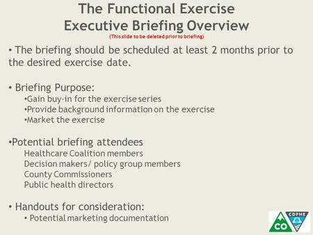 The Functional Exercise Executive Briefing Overview (This slide to be deleted prior to briefing) The briefing should be scheduled at least 2 months prior.