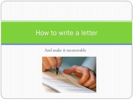 And make it memorable How to write a letter. A written or printed communication directed to an individual. What is a Letter?