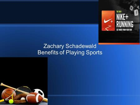 Zachary Schadewald Benefits of Playing Sports. Interest  I have been playing sports ever since I was a little kid, and I just wanted to know what some.
