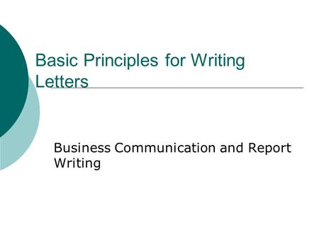 Basic Principles for Writing Letters Business Communication and Report Writing.