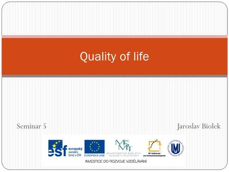 Seminar 5 Jaroslav Biolek Quality of life. Homework Choose a meta-concept of quality of life (model, construct…) and contextualize your quality of life.