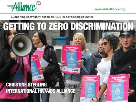 Www.aidsalliance.org Supporting community action on AIDS in developing countries.