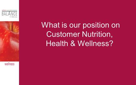 What is our position on Customer Nutrition, Health & Wellness?