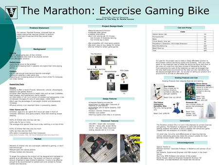The Marathon: Exercise Gaming Bike Quang Bui, Derrick Newsome Advisors: Dr. Paul King, Dr. Marshal Summar Problem Statement Our sponsor, Marshall Summar,