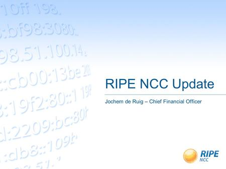 RIPE NCC Update Jochem de Ruig – Chief Financial Officer.