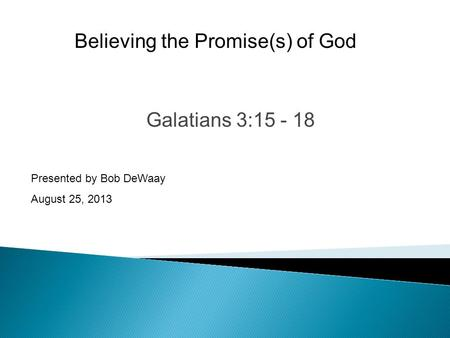 Galatians 3:15 - 18 Presented by Bob DeWaay August 25, 2013 Believing the Promise(s) of God.