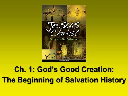 Ch. 1: God's Good Creation: The Beginning of Salvation History Ch. 1: God's Good Creation: The Beginning of Salvation History.