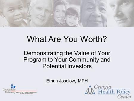 What Are You Worth? Demonstrating the Value of Your Program to Your Community and Potential Investors Ethan Joselow, MPH.