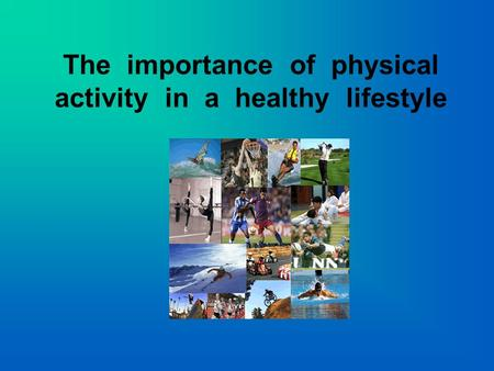 The importance of physical activity in a healthy lifestyle.
