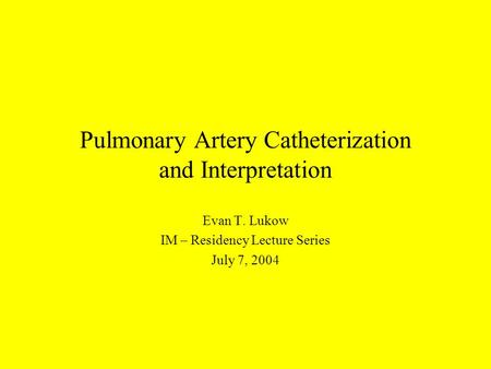 Pulmonary Artery Catheterization and Interpretation Evan T. Lukow IM – Residency Lecture Series July 7, 2004.