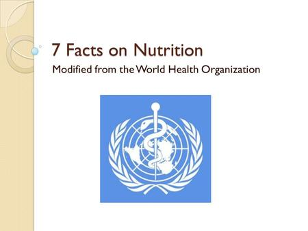 7 Facts on Nutrition Modified from the World Health Organization.