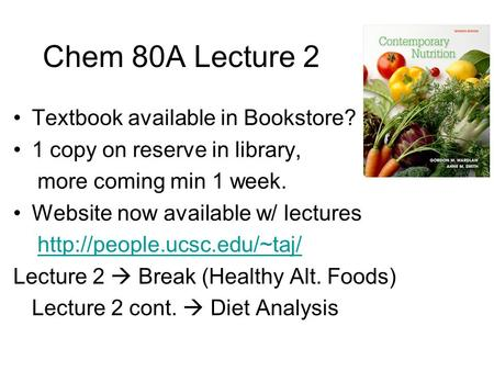 Chem 80A Lecture 2 Textbook available in Bookstore? 1 copy on reserve in library, more coming min 1 week. Website now available w/ lectures