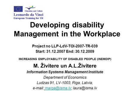 Developing disability Management in the Workplace Project no LLP-LdV-TOI-2007-TR-039 Start: 31.12.2007 End: 30.12.2009 INCREASING EMPLOYABILITY OF DISABLED.