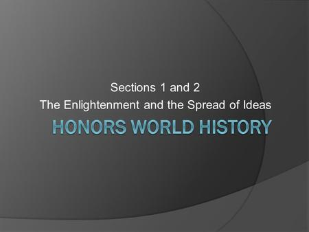 Sections 1 and 2 The Enlightenment and the Spread of Ideas.