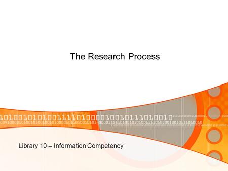 The Research Process Library 10 – Information Competency.