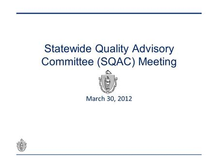 Statewide Quality Advisory Committee (SQAC) Meeting March 30, 2012.