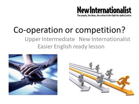 Co-operation or competition? Upper Intermediate New Internationalist Easier English ready lesson.