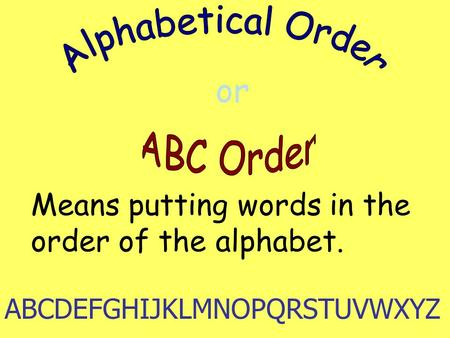 Or Means putting words in the order of the alphabet. ABCDEFGHIJKLMNOPQRSTUVWXYZ.