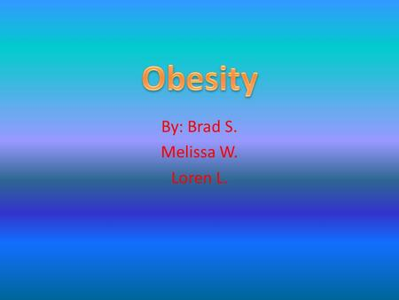 By: Brad S. Melissa W. Loren L.. Definition Having too much excess body fat Ancient Egyptians considered obesity a disease It is both genetic and hereditary.