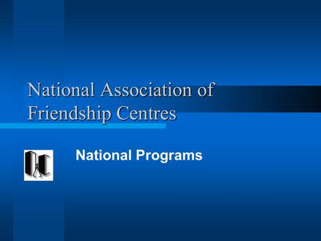 National Association of Friendship Centres National Programs.