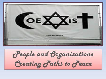 People and Organizations Creating Paths to Peace.