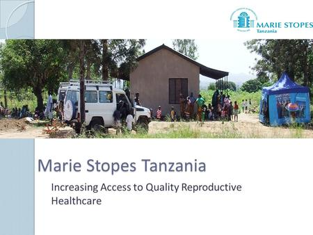 Marie Stopes Tanzania Increasing Access to Quality Reproductive Healthcare.