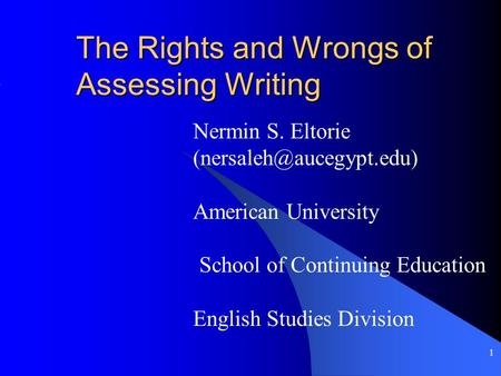 1 The Rights and Wrongs of Assessing Writing Nermin S. Eltorie American University School of Continuing Education English Studies.