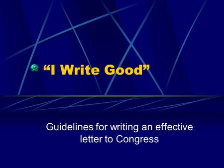 """I Write Good"" Guidelines for writing an effective letter to Congress."