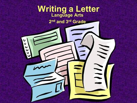 Writing a Letter Language Arts 2 nd and 3 rd Grade.