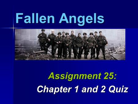 Fallen Angels Assignment 25: Chapter 1 and 2 Quiz.