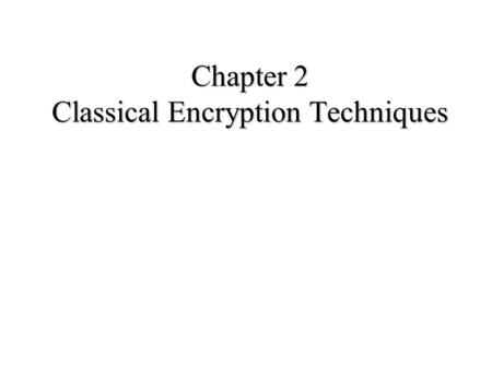 Chapter 2 Classical Encryption Techniques. Symmetric Encryption n conventional / private-key / single-key n sender and recipient share a common key n.