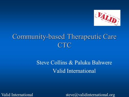 Valid International Community-based Therapeutic Care CTC Steve Collins & Paluku Bahwere Valid International.