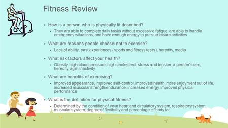 Fitness Review  How is a person who is physically fit described?  They are able to complete daily tasks without excessive fatigue, are able to handle.