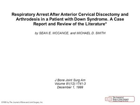 Respiratory Arrest After Anterior Cervical Discectomy and Arthrodesis in a Patient with Down Syndrome. A Case Report and Review of the Literature* by SEAN.
