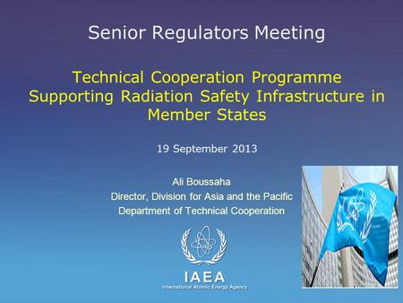 IAEA International Atomic Energy Agency Senior Regulators Meeting Technical Cooperation Programme Supporting Radiation Safety Infrastructure in Member.
