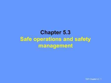TRP Chapter 5.3 1 Chapter 5.3 Safe operations and safety management.