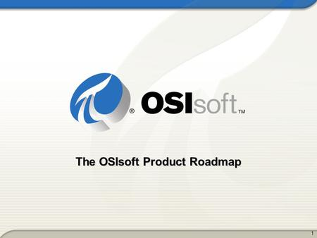 11 The OSIsoft Product Roadmap. 2 Agenda Why use a Development Roadmap? Platform Releases Details of the Roadmap –Real-time Event Detection and Definition.