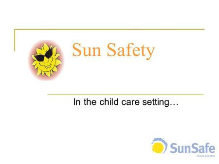 Sun Safety In the child care setting…. Overview Skin cancer facts Skin cancer risk factors Reducing the risk Sun Safety in the child care setting.