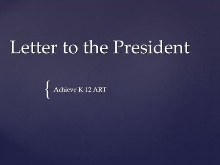 { Letter to the President Achieve K-12 ART. Letter to the President In this Lesson you will do 3 things: 1.Color in the Presidential Seal 2.Design YOUR.