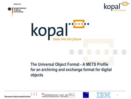 1 The Universal Object Format - A METS Profile for an archiving and exchange format for digital objects.