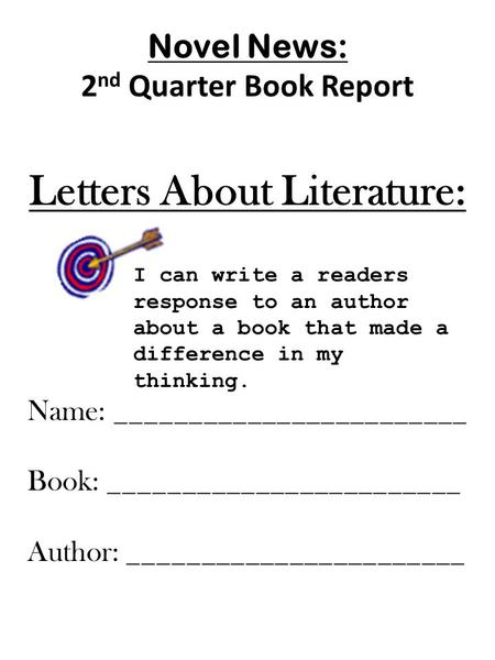 Novel News: 2 nd Quarter Book Report Letters About Literature: Name: ________________________ Book: ________________________ Author: _______________________.