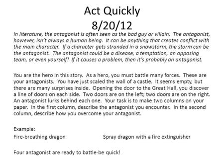 Act Quickly 8/20/12 In literature, the antagonist is often seen as the bad guy or villain. The antagonist, however, isn't always a human being. It can.