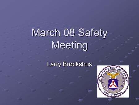 March 08 Safety Meeting Larry Brockshus. Overview Who is the new MN Wing CAP Safety guy? Operation CAPSafe Safety Quotations.