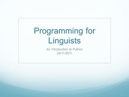Programming for Linguists An Introduction to Python 24/11/2011.