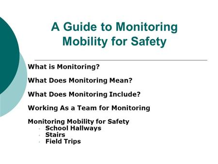 A Guide to Monitoring Mobility for Safety What is Monitoring? What Does Monitoring Mean? What Does Monitoring Include? Working As a Team for Monitoring.