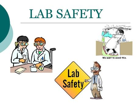LAB SAFETY. Safety First  Science is a hands-on laboratory class.  You will be doing many laboratory activities, which may require the use of hazardous.
